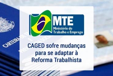 CAGED sofre mudanças para adaptar à Reforma Trabalhista