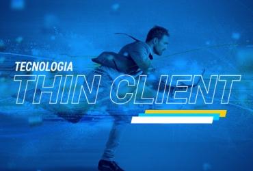 Conheça o Thin Client