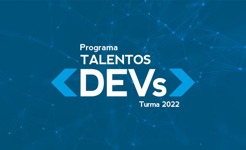 Inscrições abertas para o Programa Talentos Desenvolvedores 2022